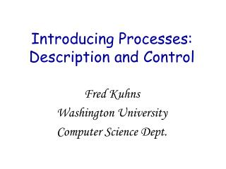 Introducing Processes: Description and Control