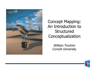 Concept Mapping:  An Introduction to Structured Conceptualization William Trochim