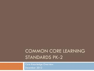 COMMON CORE LEARNING STANDARDS Pk-2