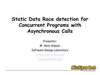 Static Data Race detection for Concurrent Programs with Asynchronous Calls Presenter: