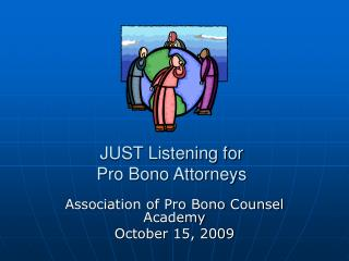 JUST Listening for  Pro Bono Attorneys