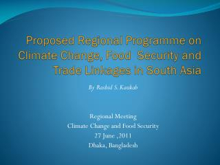 Proposed Regional Programme on Climate Change, Food  Security and Trade Linkages in South Asia
