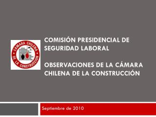 Comisi�n Presidencial de seguridad laboral observaciones de la c�mara chilena de la construcci�n