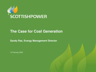 The Case for Coal Generation  Sandy Rae, Energy Management Director