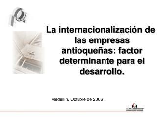 La internacionalización de las empresas antioqueñas: factor determinante para el desarrollo.
