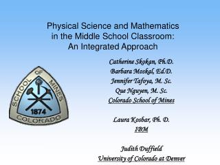 Catherine Skokan, Ph.D.  Barbara Moskal, Ed.D.  Jennifer Tafoya, M. Sc. Que Nguyen, M. Sc.