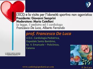 prof. Francesco De Luca U.O.C. Cardiologia Pediatrica, Ospedale Santo Bambino,