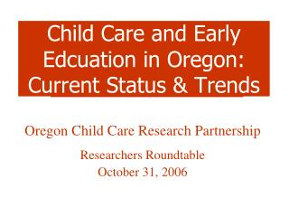 Child Care and Early Edcuation in Oregon: Current Status & Trends