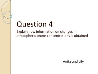 Question 4 Explain how information on changes in atmospheric ozone concentrations is obtained