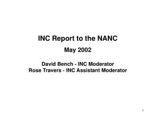 INC Report to the NANC May 2002 David Bench - INC Moderator