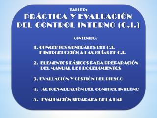 TALLER: PRÁCTICA Y EVALUACIÓN DEL CONTROL INTERNO (C.I.) CONTENIDO:  CONCEPTOS GENERALES DEL C.I.