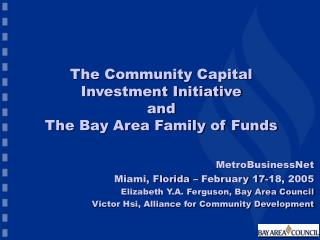 The Community Capital  Investment Initiative  and The Bay Area Family of Funds