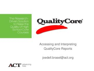 Accessing and Interpreting QualityCore Reports joedell.brasel@act