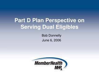 Part D Plan Perspective on Serving Dual Eligibles