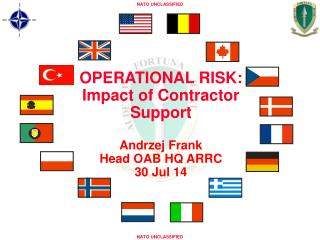 OPERATIONAL RISK: Impact of Contractor Support Andrzej Frank Head OAB HQ ARRC  30 Jul 14