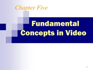 Chapter Five   Fundamental Concepts in Video