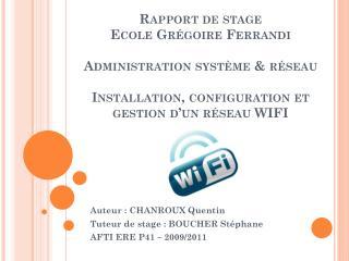 Auteur : CHANROUX Quentin Tuteur de stage : BOUCHER Stéphane AFTI ERE P41 – 2009/2011