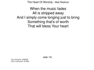 The Heart Of Worship -  Matt Redman When the music fades  All is stripped away