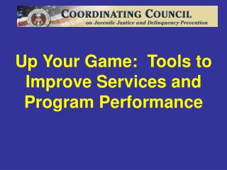 Up Your Game:  Tools to Improve Services and Program Performance