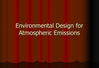 Environmental Design for Atmospheric Emissions