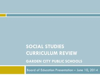 Social studies Curriculum Review Garden City Public Schools