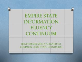 EMPIRE STATE INFORMATION FLUENCY CONTINUUM BENCHMARK SKILLS ALIGNED TO COMMON CORE STATE STANDARDS