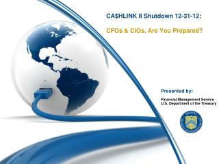 CA$HLINK II Shutdown 12-31-12: CFOs & CIOs, Are You Prepared?