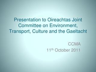 Presentation to Oireachtas Joint Committee on Environment, Transport, Culture and the Gaeltacht