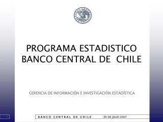 PROGRAMA ESTADISTICO BANCO CENTRAL DE  CHILE