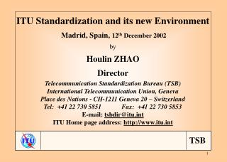 ITU Standardization and its new Environment Madrid, Spain,  12 th  December 2002 by Houlin ZHAO