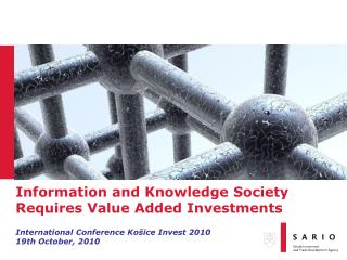 Information and Knowledge Society Requires Value Added Investments