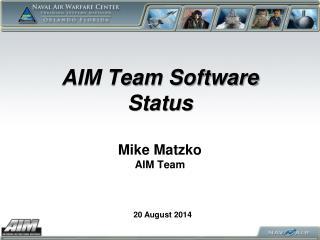 AIM Team Software Status Mike Matzko AIM Team