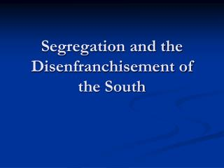 Segregation and the Disenfranchisement of the South
