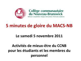 5 minutes de gloire du MACS-NB  Le samedi 5 novembre 2011 Activités de mieux-être du CCNB