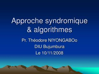 Approche syndromique & algorithmes