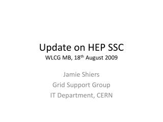 Update on HEP SSC WLCG MB, 18 th  August 2009