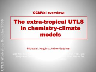 CCMVal overview: The extra-tropical UTLS in chemistry-climate models