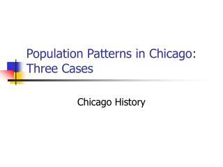 Population Patterns in Chicago: Three Cases