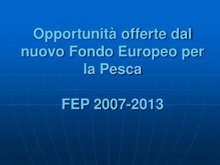 Opportunità offerte dal nuovo Fondo Europeo per la Pesca FEP 2007-2013