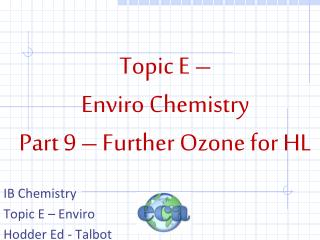Topic E �  Enviro  Chemistry Part  9 �  Further Ozone for HL