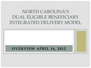 North Carolina's  Dual Eligible Beneficiary Integrated Delivery Model