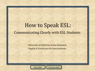How to Speak ESL: Communicating Clearly with ESL Students   University of California, Irvine Extension English  Certific