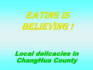 Eating is believing !
