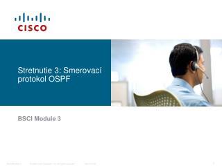 Stretnutie 3:  Smerovací protokol  OSPF