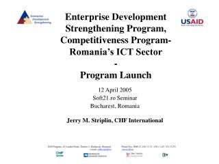 12 April 2005 Soft21.ro Seminar Bucharest, Romania Jerry M. Striplin, CHF International
