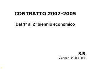 CONTRATTO 2002-2005 Dal 1° al 2° biennio economico S.B . Vicenza, 28.03.2006