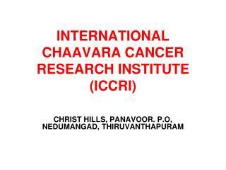 INTERNATIONAL CHAAVARA CANCER RESEARCH INSTITUTE (ICCRI)
