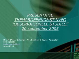 """PRESENTATIE  THEMABIJEENKOMST NVFG """"OBSERVATIONELE STUDIES"""" 20 september 2005"""