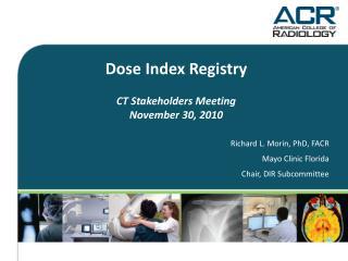 Dose Index Registry  CT Stakeholders Meeting November 30, 2010