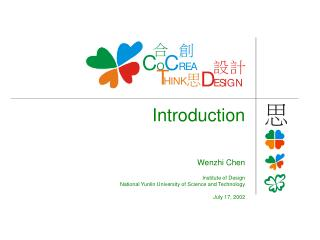 Introduction Wenzhi Chen Institute of Design National Yunlin University of Science and Technology